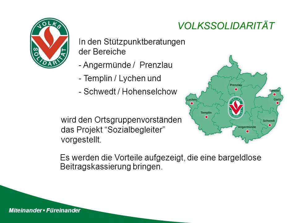 Miteinander Füreinander VOLKSSOLIDARITÄT In den Stützpunktberatungen der Bereiche - Angermünde / Prenzlau - Templin / Lychen und - Schwedt / Hohenselchow Es werden die Vorteile aufgezeigt, die eine bargeldlose Beitragskassierung bringen.