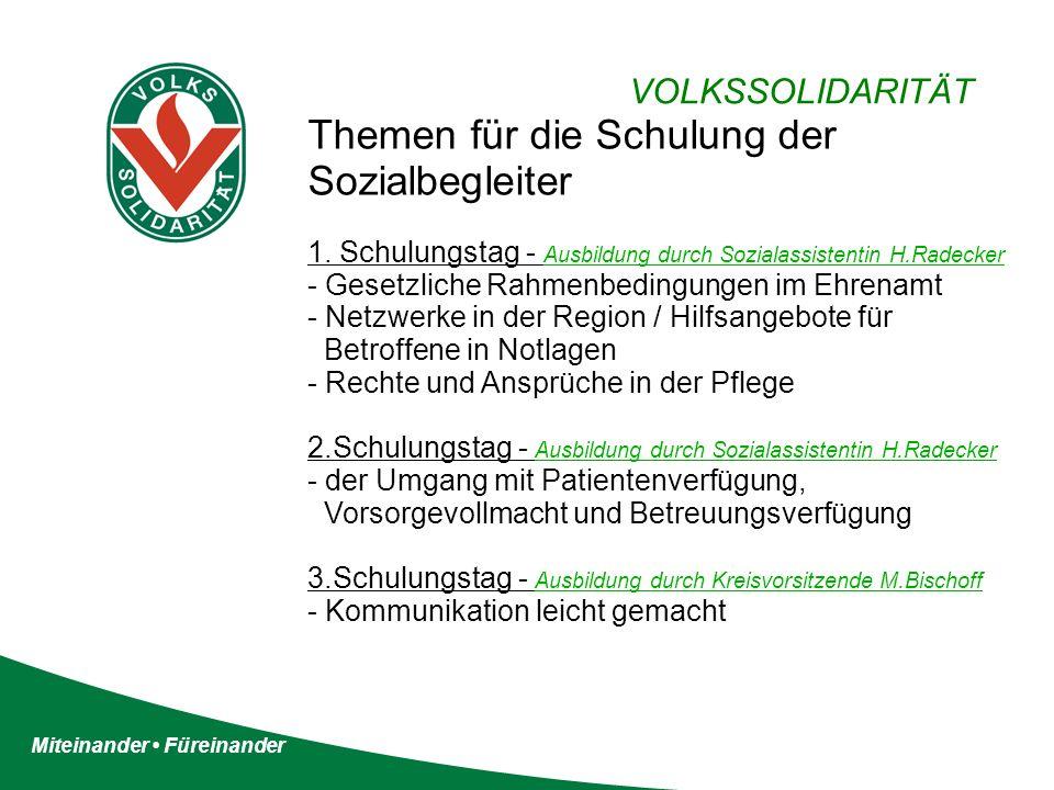 Miteinander Füreinander VOLKSSOLIDARITÄT Themen für die Schulung der Sozialbegleiter 1. Schulungstag - Ausbildung durch Sozialassistentin H.Radecker -