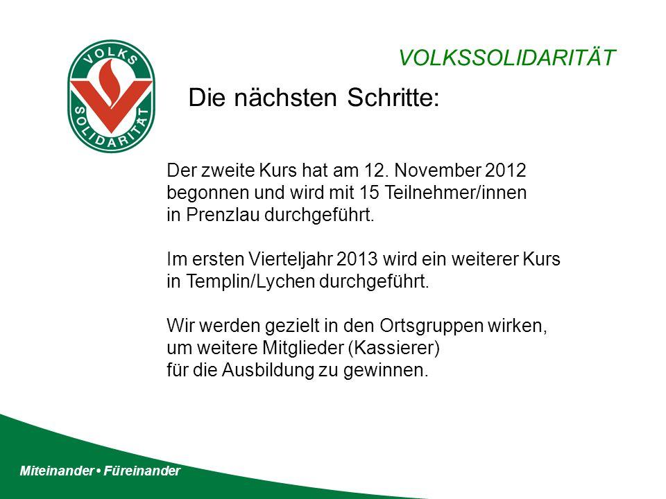 Miteinander Füreinander VOLKSSOLIDARITÄT Die nächsten Schritte: Der zweite Kurs hat am 12. November 2012 begonnen und wird mit 15 Teilnehmer/innen in