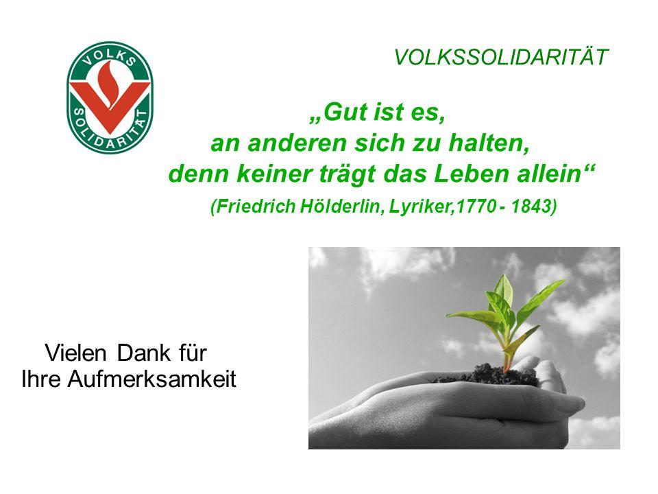 """Vielen Dank für Ihre Aufmerksamkeit """"Gut ist es, an anderen sich zu halten, denn keiner trägt das Leben allein (Friedrich Hölderlin, Lyriker,1770 - 1843) VOLKSSOLIDARITÄT"""