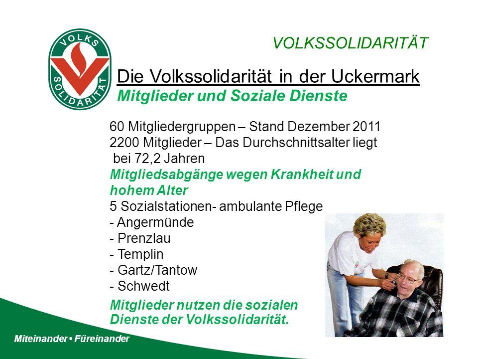 Miteinander Füreinander VOLKSSOLIDARITÄT Die Volkssolidarität in der Uckermark Mitglieder und Soziale Dienste 60 Mitgliedergruppen – Stand Dezember 20