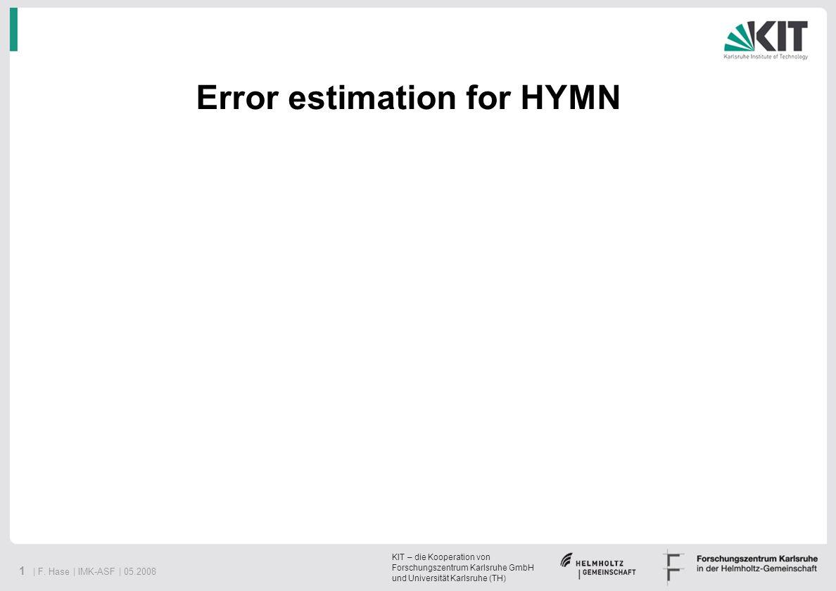 KIT – die Kooperation von Forschungszentrum Karlsruhe GmbH und Universität Karlsruhe (TH) 1 | F. Hase | IMK-ASF | 05.2008 Error estimation for HYMN