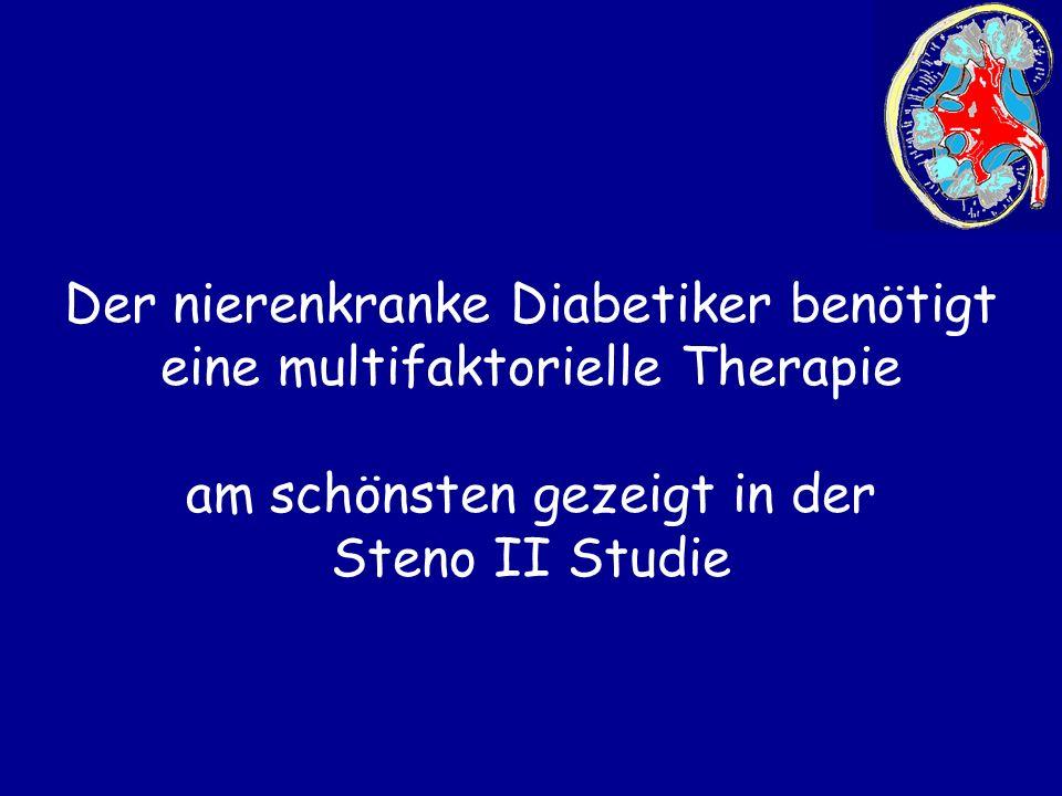 Der nierenkranke Diabetiker benötigt eine multifaktorielle Therapie am schönsten gezeigt in der Steno II Studie