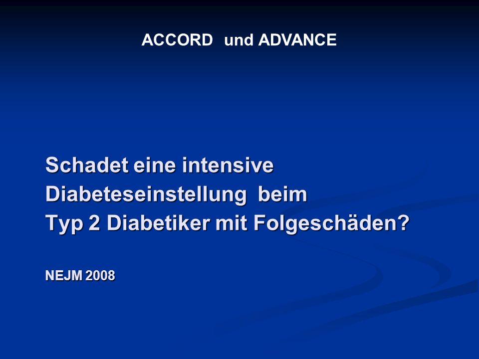 ACCORD und ADVANCE Schadet eine intensive Diabeteseinstellung beim Typ 2 Diabetiker mit Folgeschäden.
