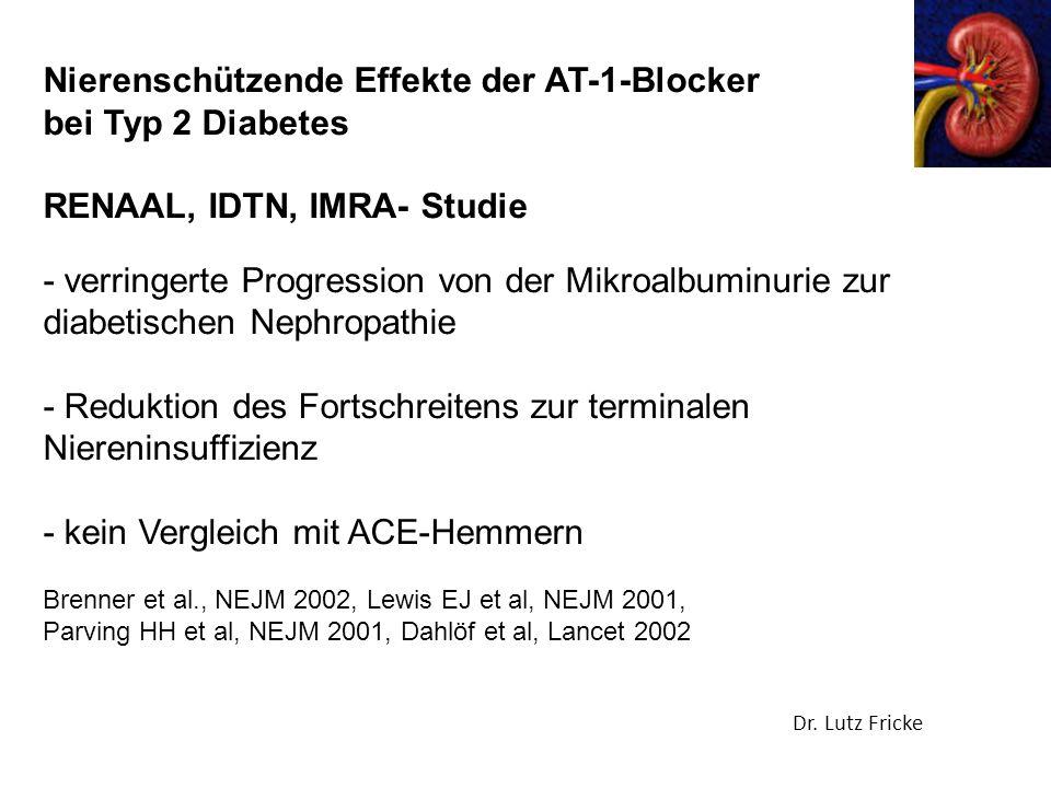 Nierenschützende Effekte der AT-1-Blocker bei Typ 2 Diabetes RENAAL, IDTN, IMRA- Studie - verringerte Progression von der Mikroalbuminurie zur diabetischen Nephropathie - Reduktion des Fortschreitens zur terminalen Niereninsuffizienz - kein Vergleich mit ACE-Hemmern Brenner et al., NEJM 2002, Lewis EJ et al, NEJM 2001, Parving HH et al, NEJM 2001, Dahlöf et al, Lancet 2002 Dr.