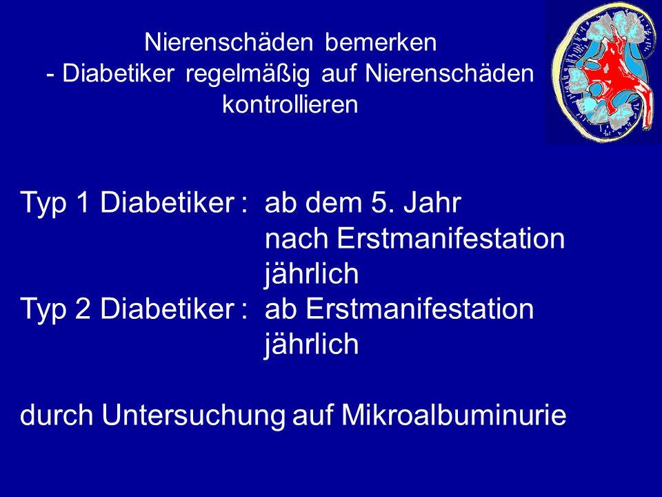 Nierenschäden bemerken - Diabetiker regelmäßig auf Nierenschäden kontrollieren Typ 1 Diabetiker : ab dem 5.