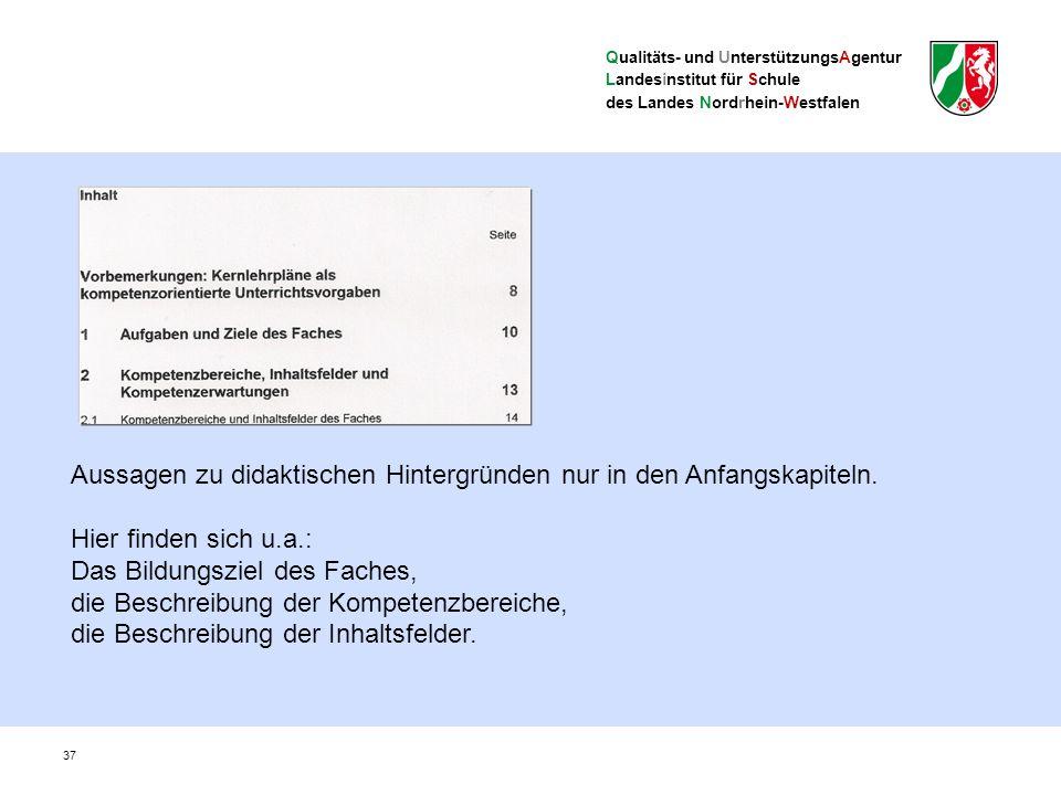 Qualitäts- und UnterstützungsAgentur Landesinstitut für Schule des Landes Nordrhein-Westfalen 37 Aussagen zu didaktischen Hintergründen nur in den Anfangskapiteln.