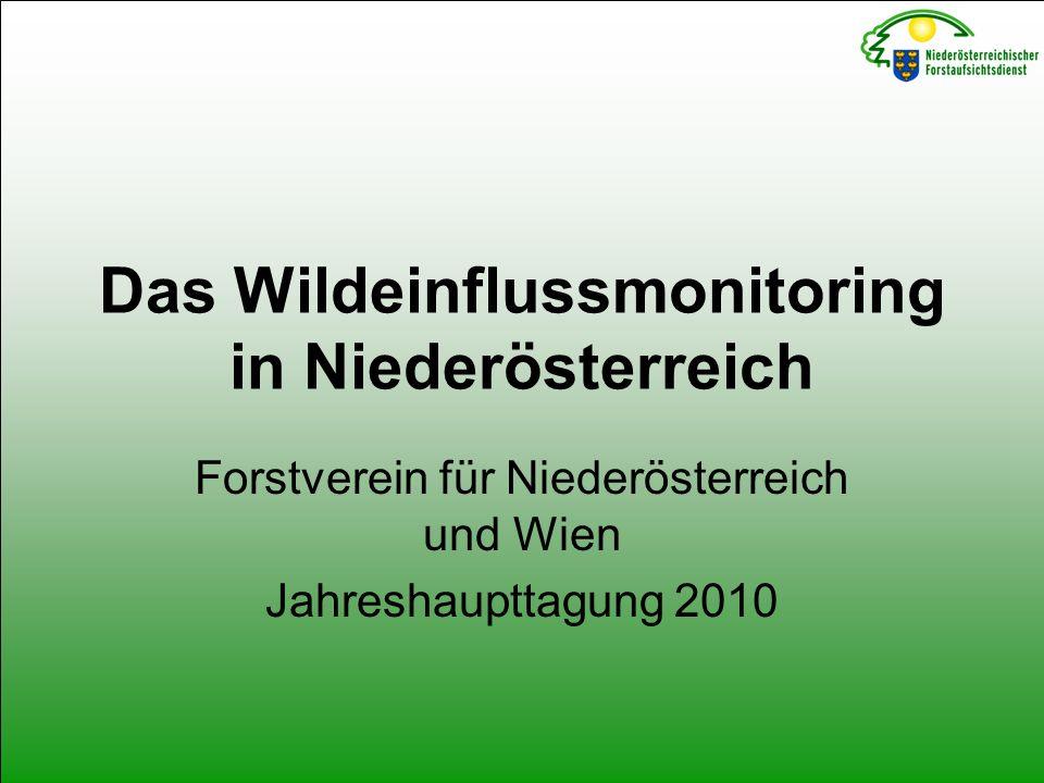 Das Wildeinflussmonitoring in Niederösterreich Forstverein für Niederösterreich und Wien Jahreshaupttagung 2010