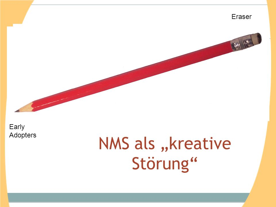 "NMS als ""kreative Störung Early Adopters Sharp Ones Wood Dead Wood Eraser"