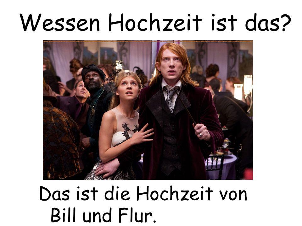 Das ist die Hochzeit von Bill und Flur. Wessen Hochzeit ist das?