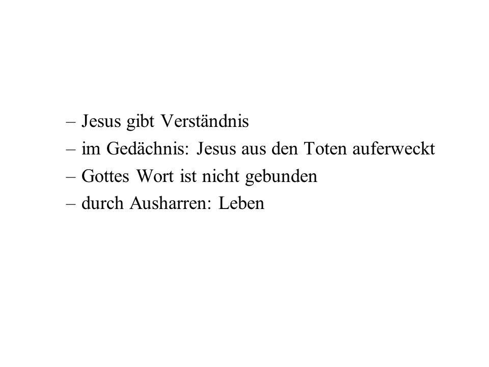 –Jesus gibt Verständnis –im Gedächnis: Jesus aus den Toten auferweckt –Gottes Wort ist nicht gebunden –durch Ausharren: Leben