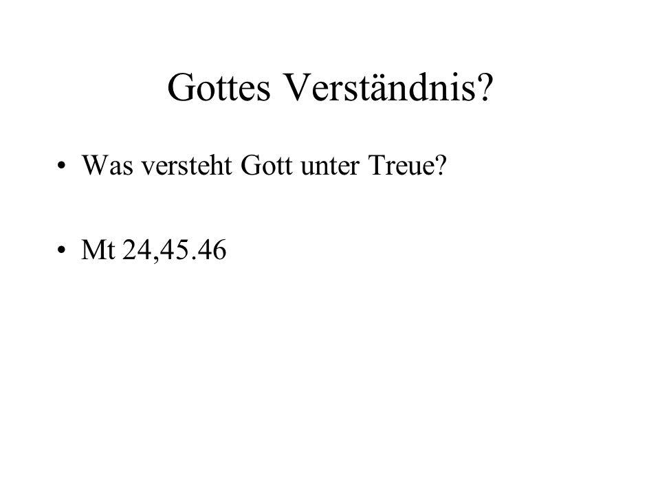 Gottes Verständnis? Was versteht Gott unter Treue? Mt 24,45.46