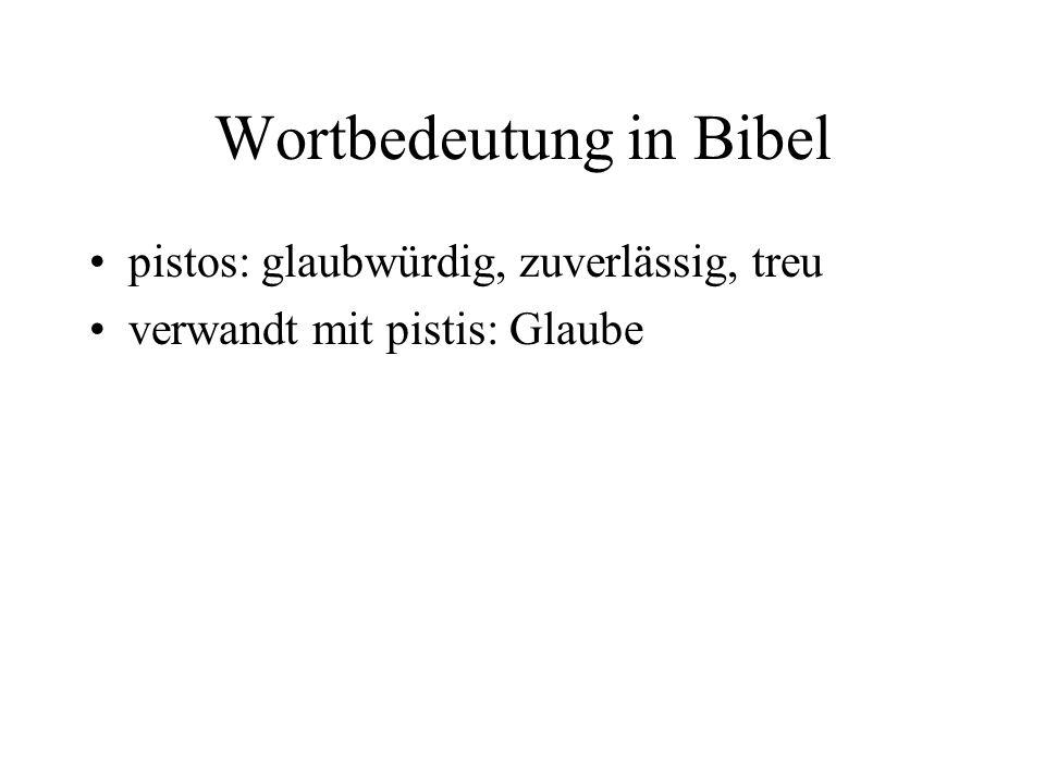Wortbedeutung in Bibel pistos: glaubwürdig, zuverlässig, treu verwandt mit pistis: Glaube
