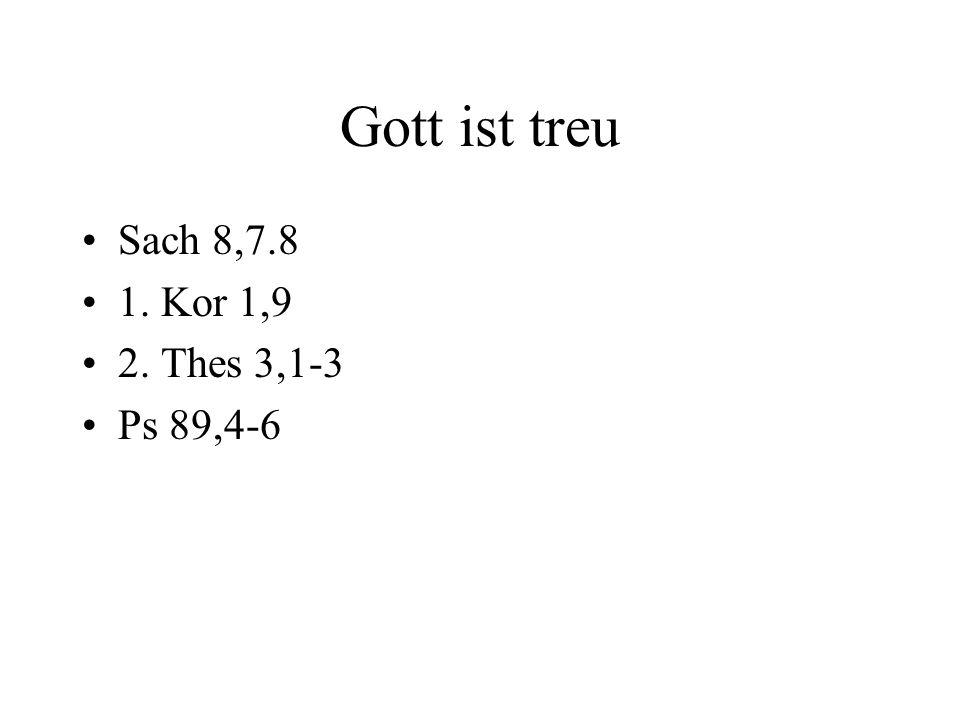Gott ist treu Sach 8,7.8 1. Kor 1,9 2. Thes 3,1-3 Ps 89,4-6