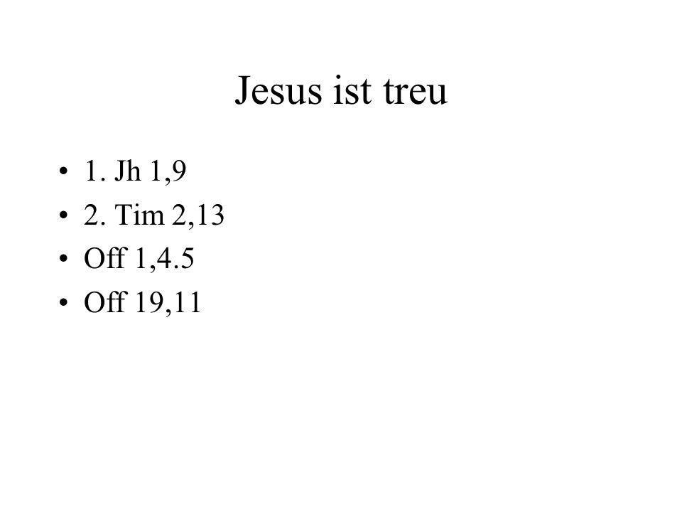 Jesus ist treu 1. Jh 1,9 2. Tim 2,13 Off 1,4.5 Off 19,11