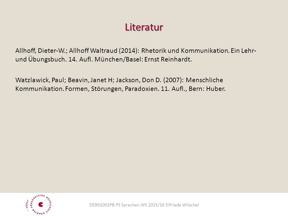 Literatur Allhoff, Dieter-W.; Allhoff Waltraud (2014): Rhetorik und Kommunikation.