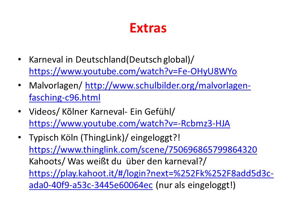 Extras Karneval in Deutschland(Deutsch global)/ https://www.youtube.com/watch?v=Fe-OHyU8WYo https://www.youtube.com/watch?v=Fe-OHyU8WYo Malvorlagen/ h
