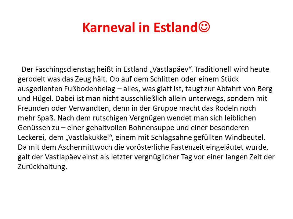 """Karneval in Estland Der Faschingsdienstag heißt in Estland """"Vastlapäev"""". Traditionell wird heute gerodelt was das Zeug hält. Ob auf dem Schlitten oder"""