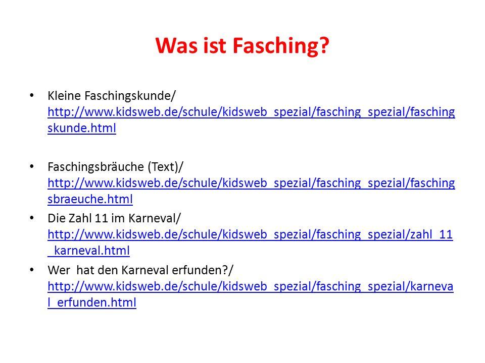Was ist Fasching? Kleine Faschingskunde/ http://www.kidsweb.de/schule/kidsweb_spezial/fasching_spezial/fasching skunde.html http://www.kidsweb.de/schu