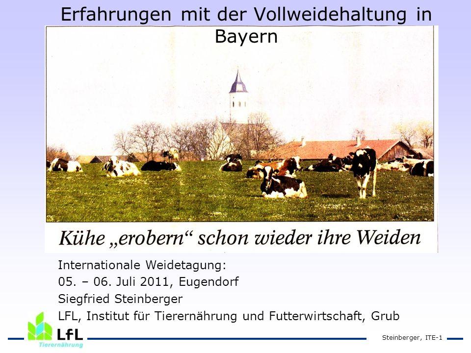 Steinberger, ITE-1 Erfahrungen mit der Vollweidehaltung in Bayern Internationale Weidetagung: 05.