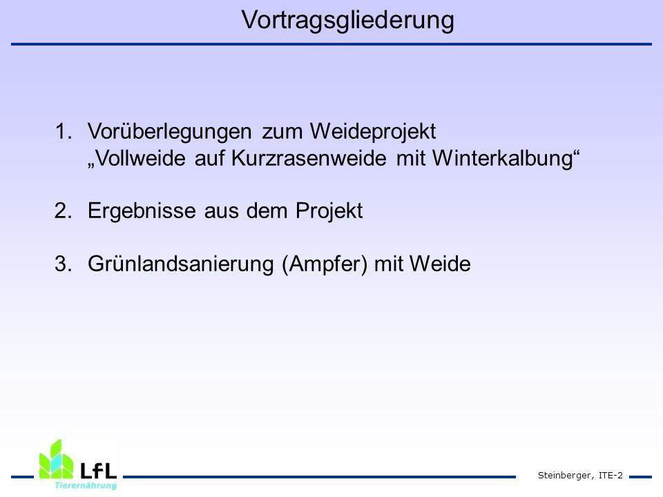"""Steinberger, ITE-2 Vortragsgliederung 1.Vorüberlegungen zum Weideprojekt """"Vollweide auf Kurzrasenweide mit Winterkalbung 2.Ergebnisse aus dem Projekt 3.Grünlandsanierung (Ampfer) mit Weide"""