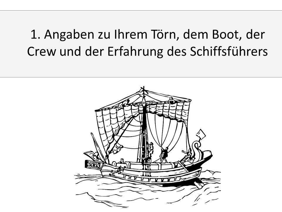 1. Angaben zu Ihrem Törn, dem Boot, der Crew und der Erfahrung des Schiffsführers