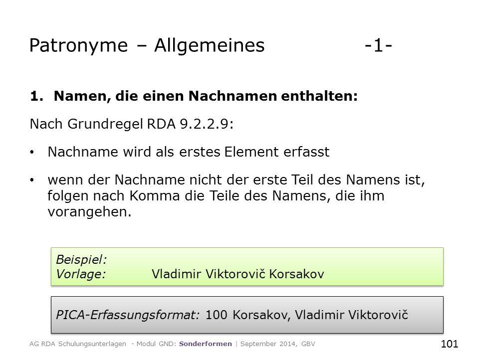 Patronyme – Allgemeines -1- 1.Namen, die einen Nachnamen enthalten: Nach Grundregel RDA 9.2.2.9: Nachname wird als erstes Element erfasst wenn der Nac