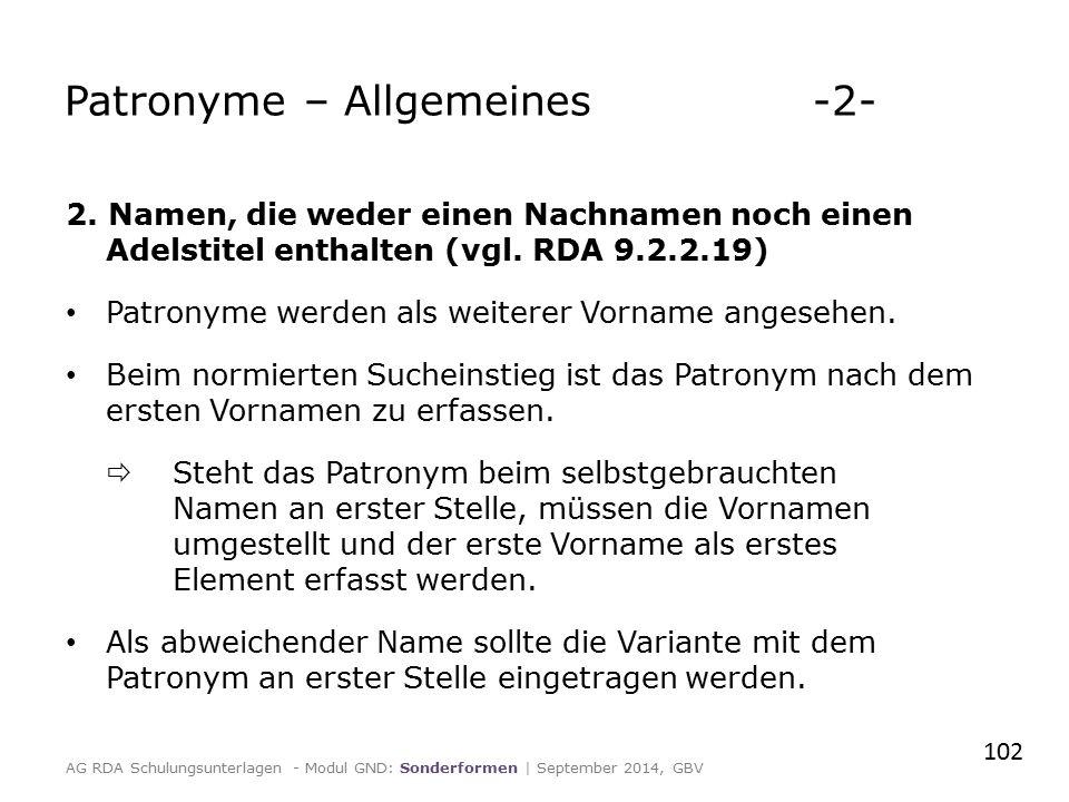 2. Namen, die weder einen Nachnamen noch einen Adelstitel enthalten (vgl. RDA 9.2.2.19) Patronyme werden als weiterer Vorname angesehen. Beim normiert