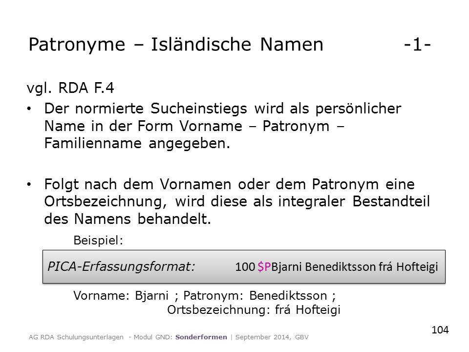 vgl. RDA F.4 Der normierte Sucheinstiegs wird als persönlicher Name in der Form Vorname – Patronym – Familienname angegeben. Folgt nach dem Vornamen o