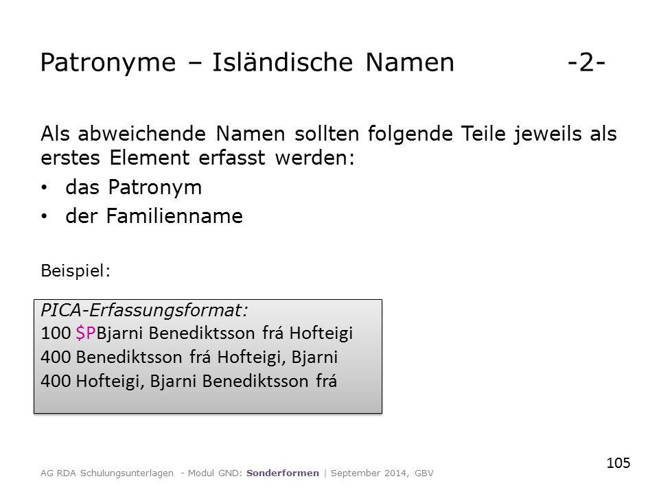 Als abweichende Namen sollten folgende Teile jeweils als erstes Element erfasst werden: das Patronym der Familienname Beispiel: 105 Patronyme – Isländ