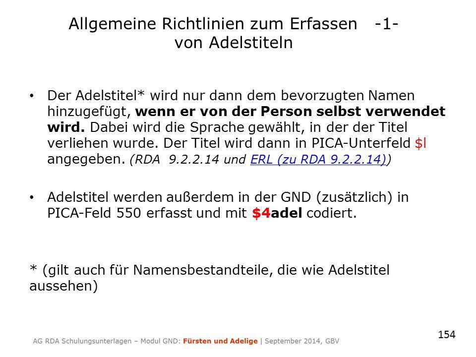 Allgemeine Richtlinien zum Erfassen -1- von Adelstiteln Der Adelstitel* wird nur dann dem bevorzugten Namen hinzugefügt, wenn er von der Person selbst