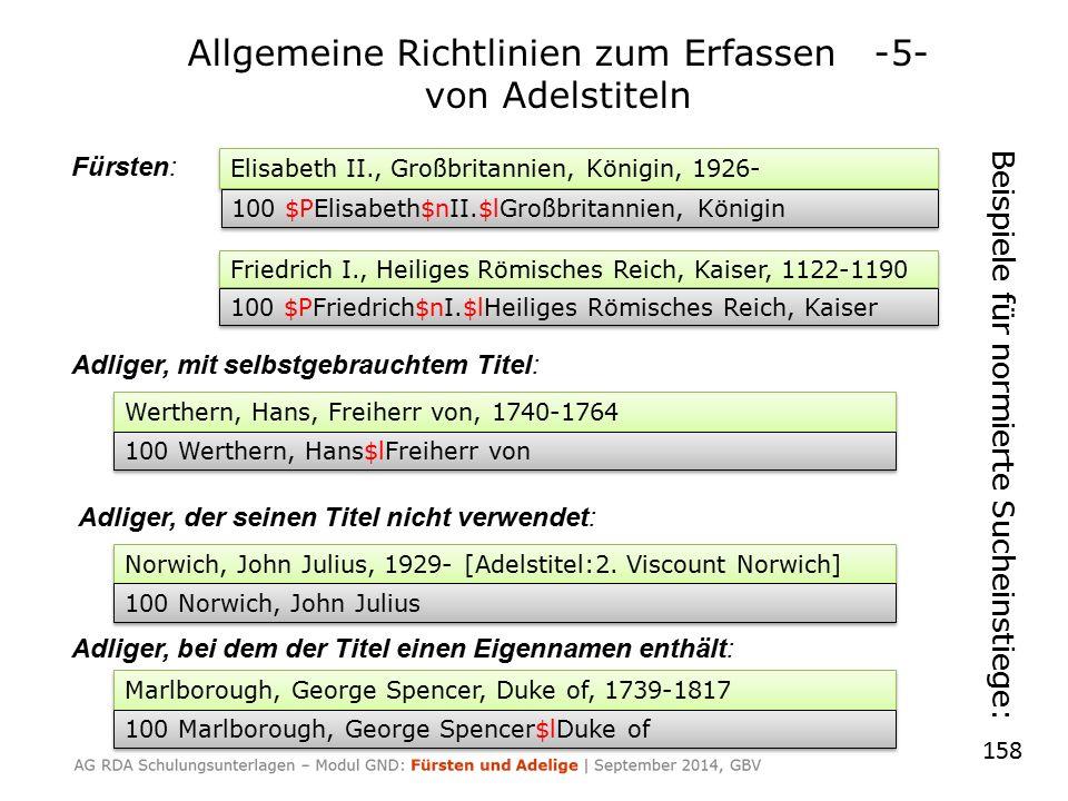 158 Elisabeth II., Großbritannien, Königin, 1926- 100 $PElisabeth$nII.$lGroßbritannien, Königin Friedrich I., Heiliges Römisches Reich, Kaiser, 1122-1190 100 $PFriedrich$nI.$lHeiliges Römisches Reich, Kaiser Werthern, Hans, Freiherr von, 1740-1764 100 Werthern, Hans$lFreiherr von Norwich, John Julius, 1929- [Adelstitel:2.