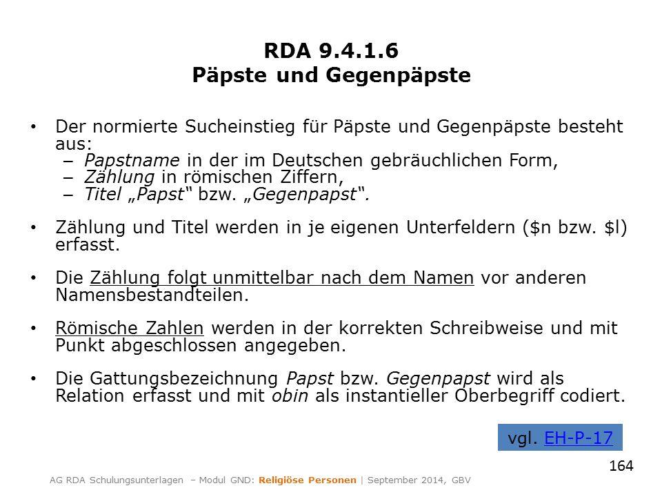 RDA 9.4.1.6 Päpste und Gegenpäpste Der normierte Sucheinstieg für Päpste und Gegenpäpste besteht aus: – Papstname in der im Deutschen gebräuchlichen F