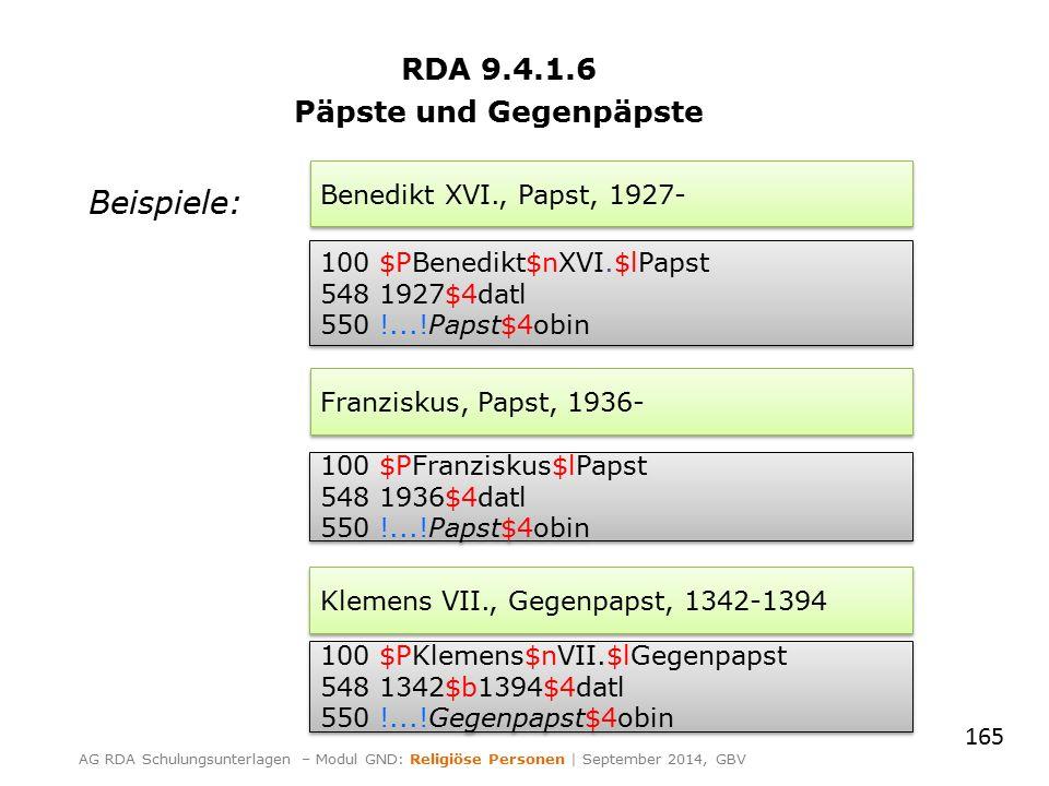 RDA 9.4.1.6 Päpste und Gegenpäpste Beispiele: 165 AG RDA Schulungsunterlagen – Modul GND: Religiöse Personen | September 2014, GBV Benedikt XVI., Paps
