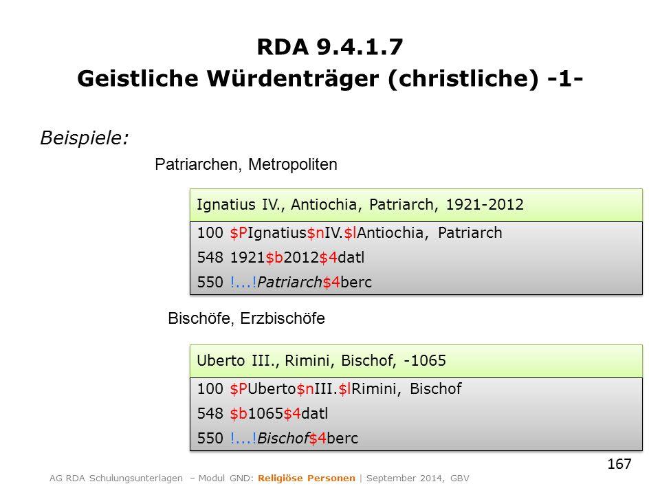 RDA 9.4.1.7 Geistliche Würdenträger (christliche) -1- Beispiele: 167 AG RDA Schulungsunterlagen – Modul GND: Religiöse Personen | September 2014, GBV