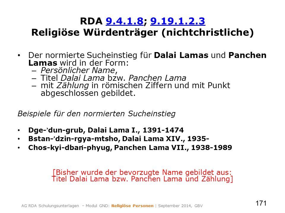 RDA 9.4.1.8; 9.19.1.2.3 Religiöse Würdenträger (nichtchristliche)9.4.1.89.19.1.2.3 Der normierte Sucheinstieg für Dalai Lamas und Panchen Lamas wird in der Form: – Persönlicher Name, – Titel Dalai Lama bzw.