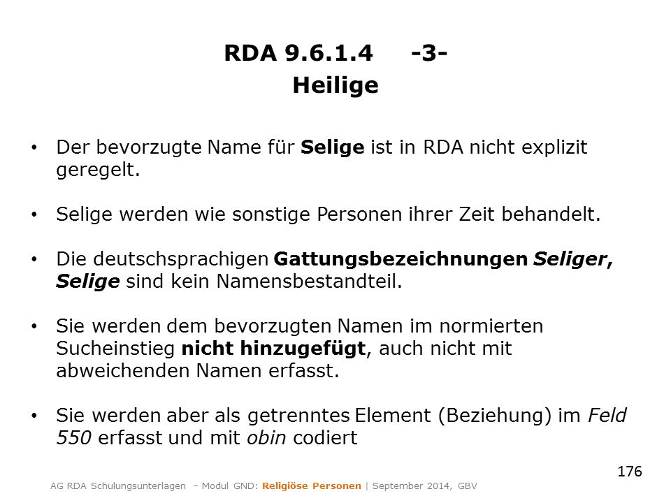 RDA 9.6.1.4 -3- Heilige Der bevorzugte Name für Selige ist in RDA nicht explizit geregelt. Selige werden wie sonstige Personen ihrer Zeit behandelt. D