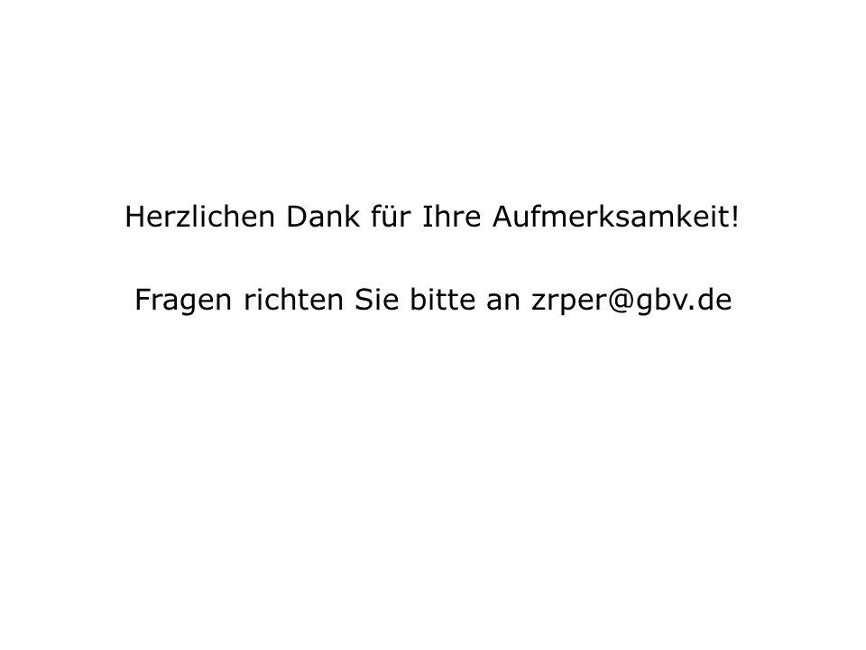 Herzlichen Dank für Ihre Aufmerksamkeit! Fragen richten Sie bitte an zrper@gbv.de