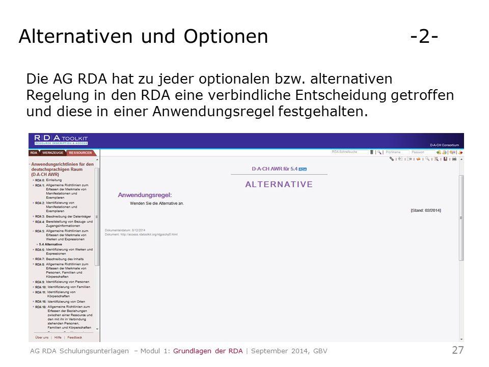 Die AG RDA hat zu jeder optionalen bzw. alternativen Regelung in den RDA eine verbindliche Entscheidung getroffen und diese in einer Anwendungsregel f