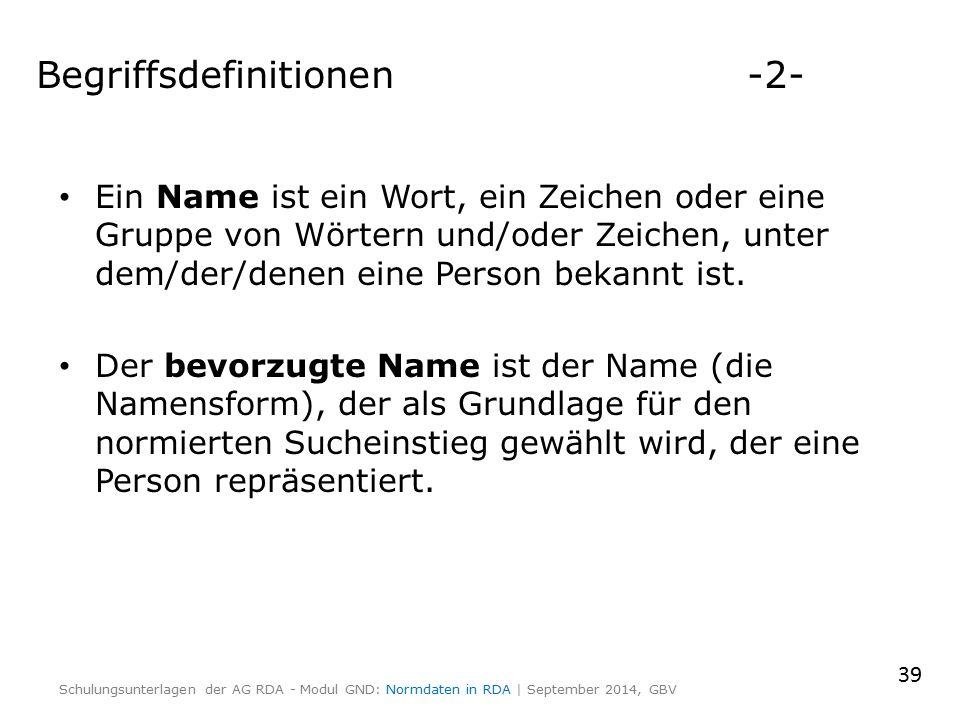 Begriffsdefinitionen -2- Ein Name ist ein Wort, ein Zeichen oder eine Gruppe von Wörtern und/oder Zeichen, unter dem/der/denen eine Person bekannt ist