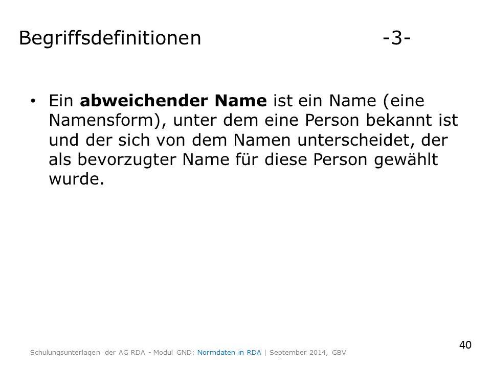 Begriffsdefinitionen -3- Ein abweichender Name ist ein Name (eine Namensform), unter dem eine Person bekannt ist und der sich von dem Namen unterscheidet, der als bevorzugter Name für diese Person gewählt wurde.