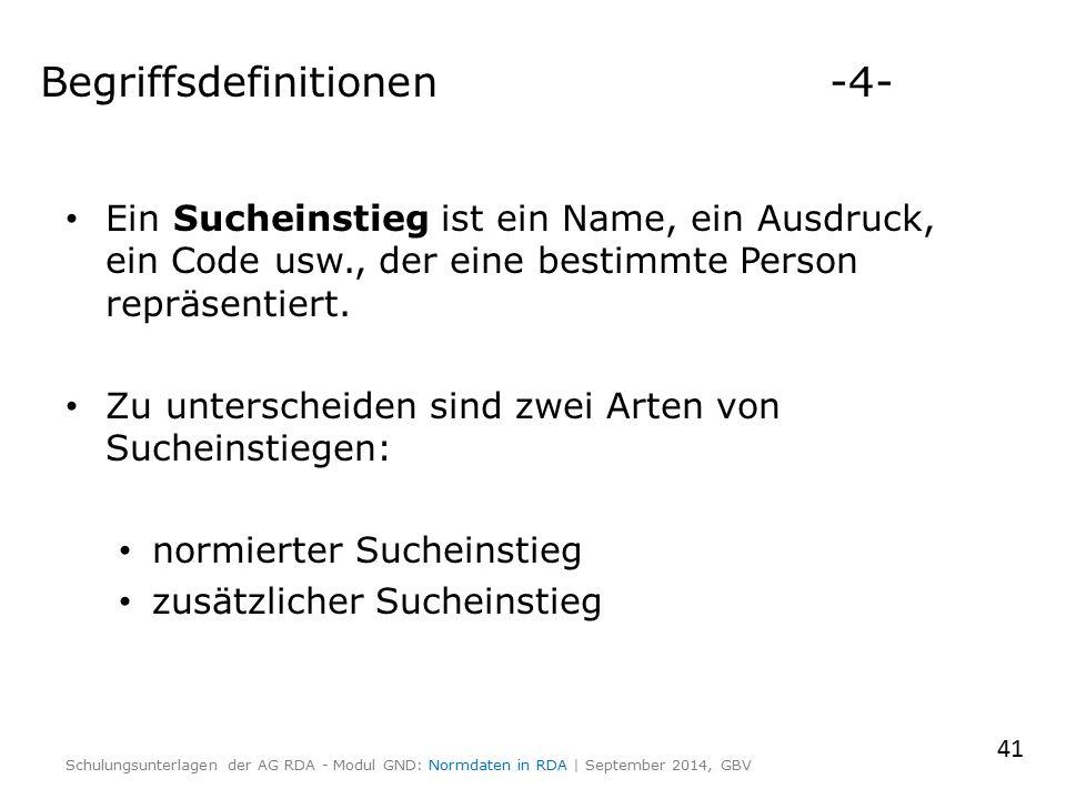 Begriffsdefinitionen -4- Ein Sucheinstieg ist ein Name, ein Ausdruck, ein Code usw., der eine bestimmte Person repräsentiert.