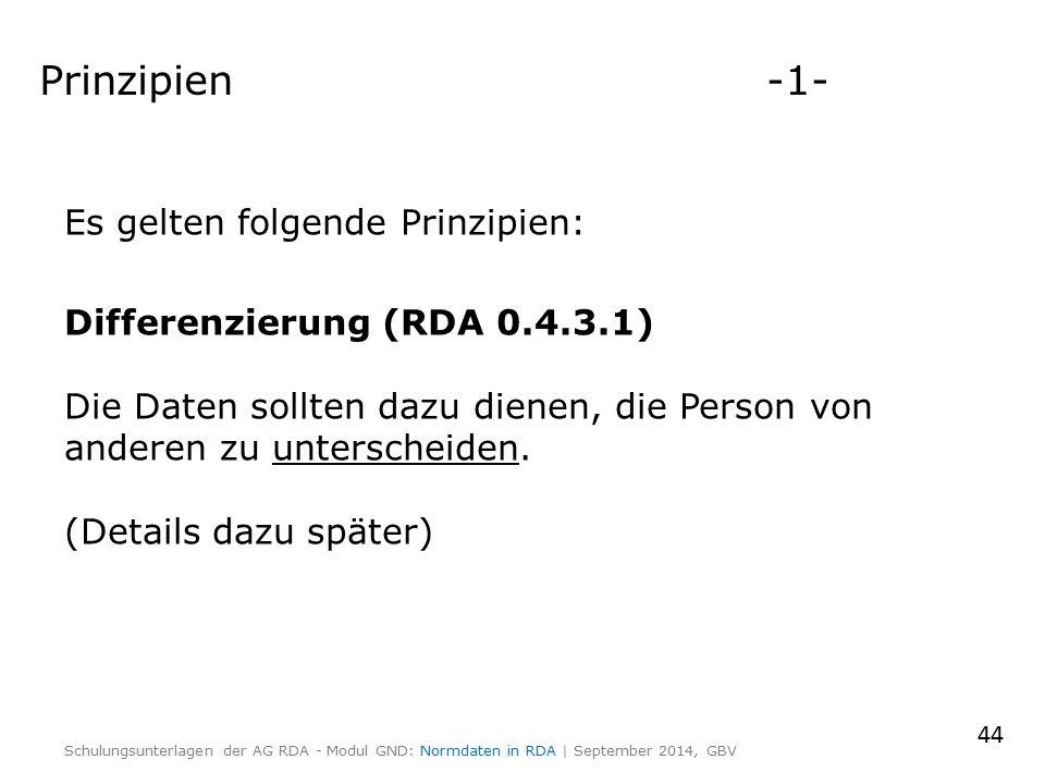 Prinzipien -1- Es gelten folgende Prinzipien: Differenzierung (RDA 0.4.3.1) Die Daten sollten dazu dienen, die Person von anderen zu unterscheiden.
