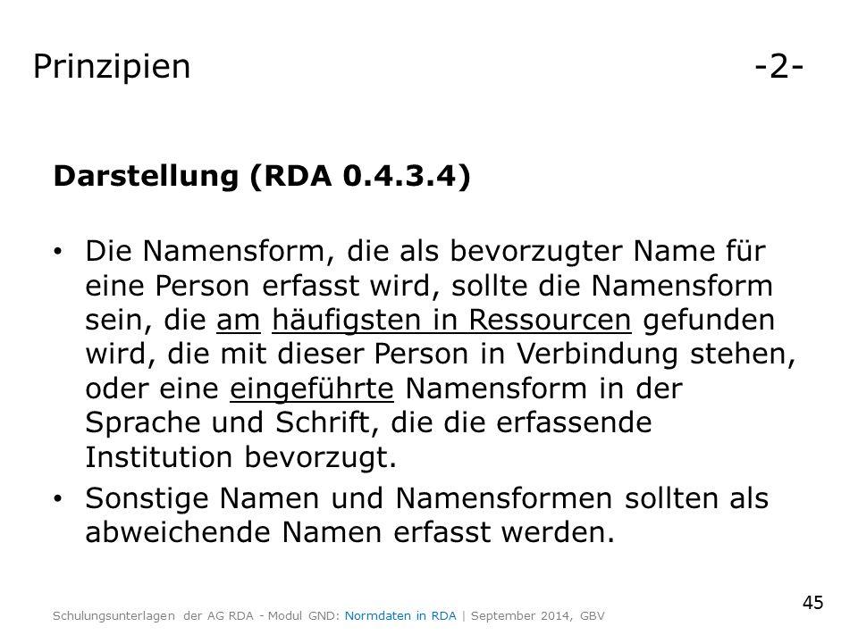 Prinzipien -2- Darstellung (RDA 0.4.3.4) Die Namensform, die als bevorzugter Name für eine Person erfasst wird, sollte die Namensform sein, die am häu