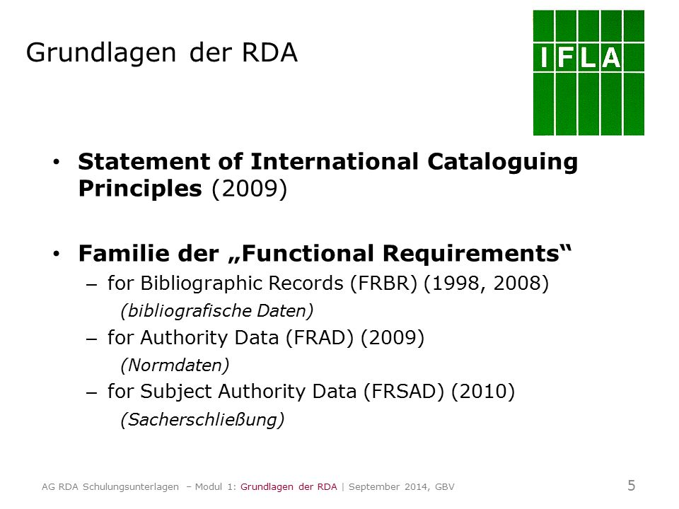 "Grundlagen der RDA Statement of International Cataloguing Principles (2009) Familie der ""Functional Requirements"" – for Bibliographic Records (FRBR) ("