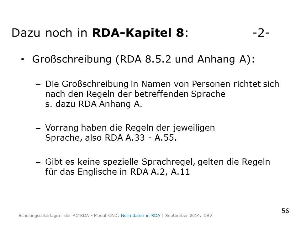 Großschreibung (RDA 8.5.2 und Anhang A): – Die Großschreibung in Namen von Personen richtet sich nach den Regeln der betreffenden Sprache s. dazu RDA