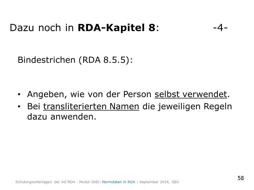 Bindestrichen (RDA 8.5.5): Angeben, wie von der Person selbst verwendet. Bei transliterierten Namen die jeweiligen Regeln dazu anwenden. 58 Schulungsu