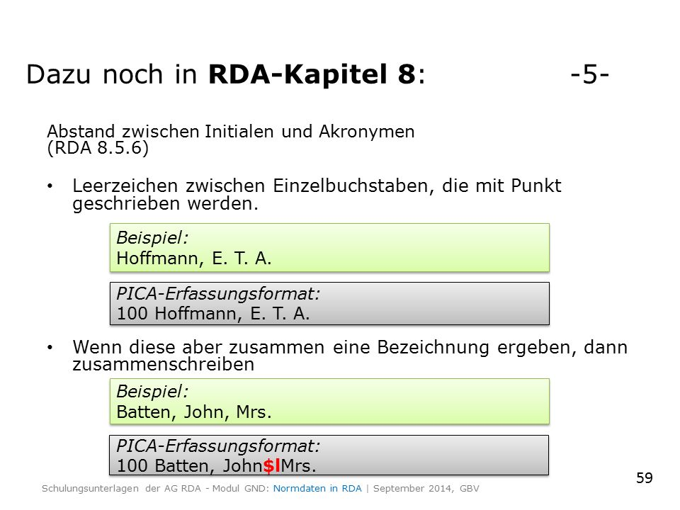 Abstand zwischen Initialen und Akronymen (RDA 8.5.6) Leerzeichen zwischen Einzelbuchstaben, die mit Punkt geschrieben werden. Wenn diese aber zusammen