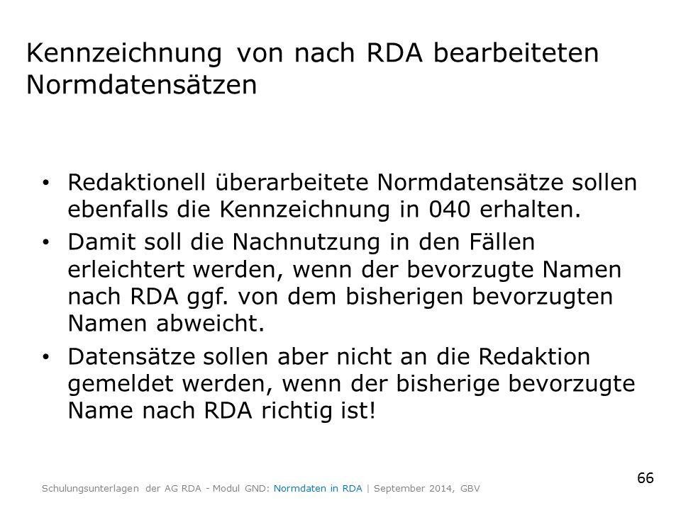 Kennzeichnung von nach RDA bearbeiteten Normdatensätzen Redaktionell überarbeitete Normdatensätze sollen ebenfalls die Kennzeichnung in 040 erhalten.