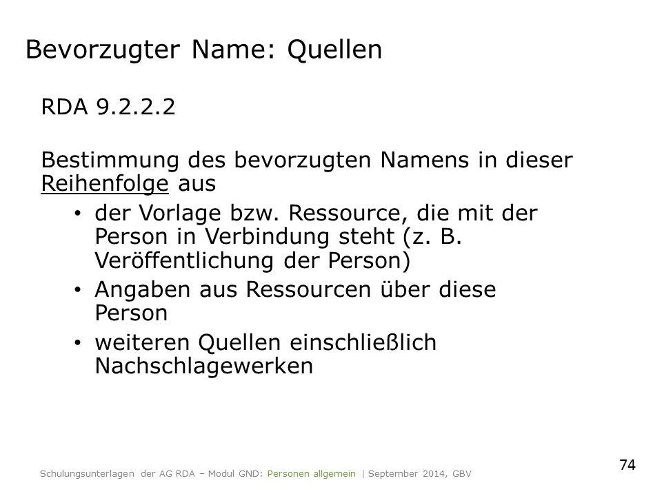 Bevorzugter Name: Quellen RDA 9.2.2.2 Bestimmung des bevorzugten Namens in dieser Reihenfolge aus der Vorlage bzw. Ressource, die mit der Person in Ve